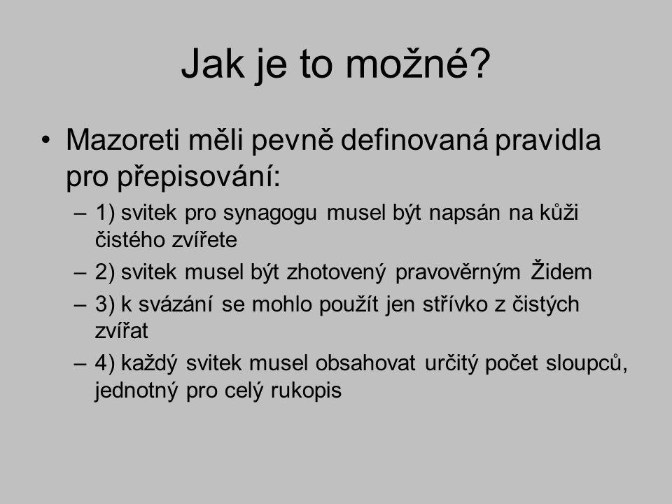 Jak je to možné Mazoreti měli pevně definovaná pravidla pro přepisování: 1) svitek pro synagogu musel být napsán na kůži čistého zvířete.