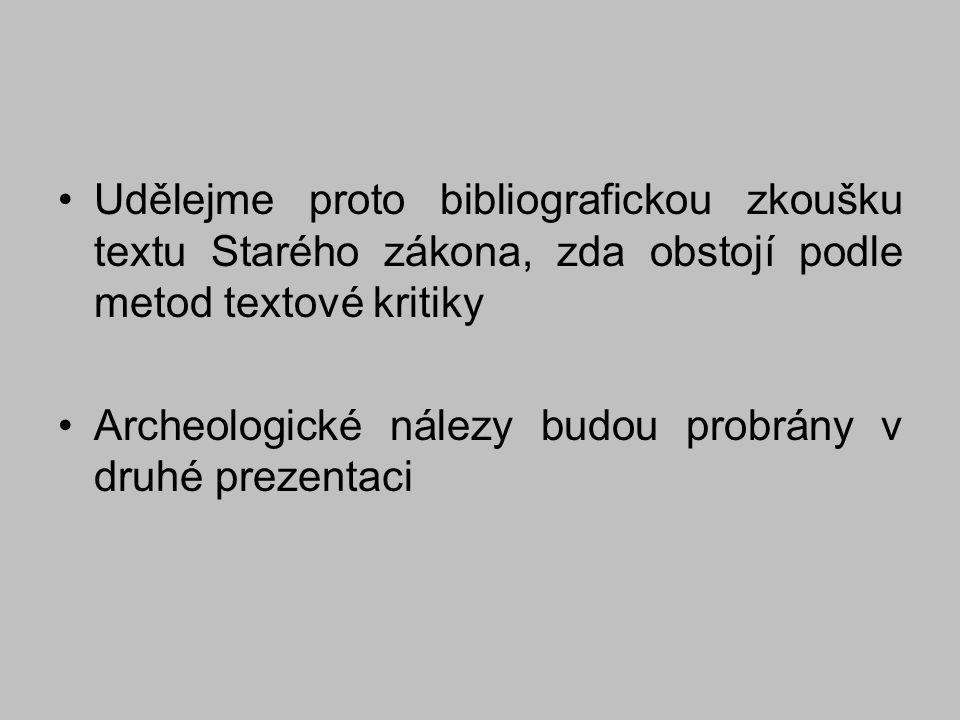 Udělejme proto bibliografickou zkoušku textu Starého zákona, zda obstojí podle metod textové kritiky