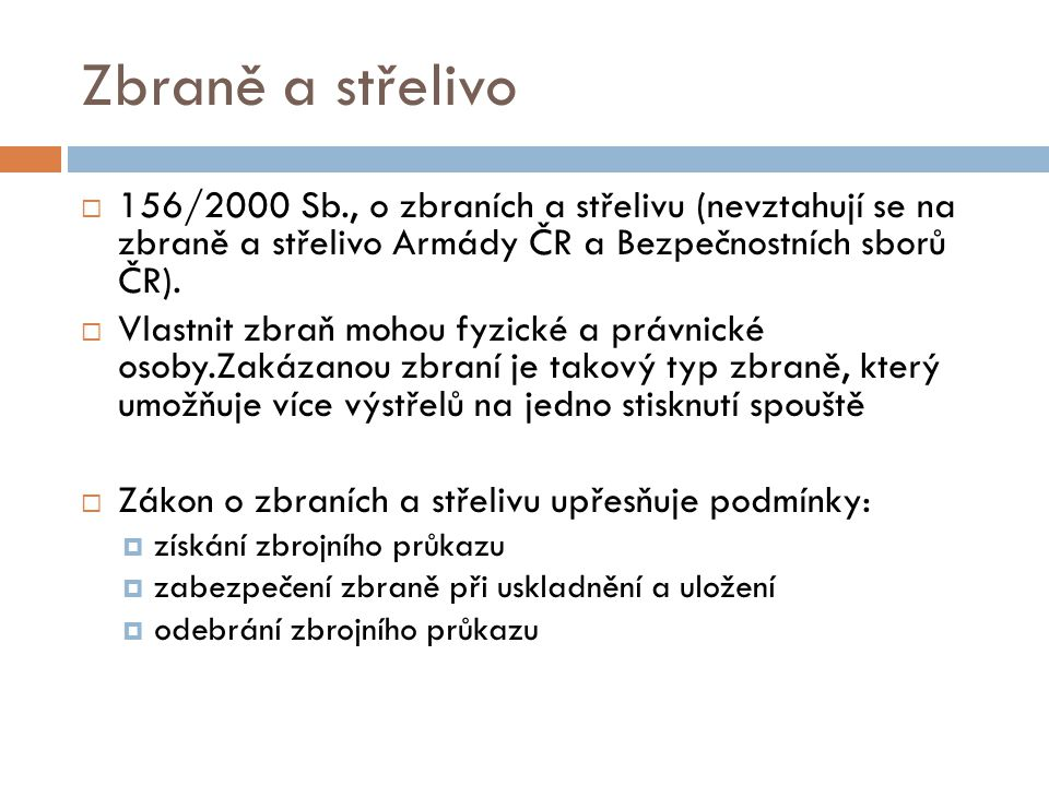 Zbraně a střelivo 156/2000 Sb., o zbraních a střelivu (nevztahují se na zbraně a střelivo Armády ČR a Bezpečnostních sborů ČR).