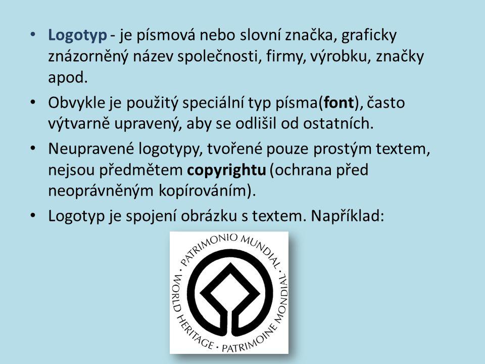 Logotyp - je písmová nebo slovní značka, graficky znázorněný název společnosti, firmy, výrobku, značky apod.