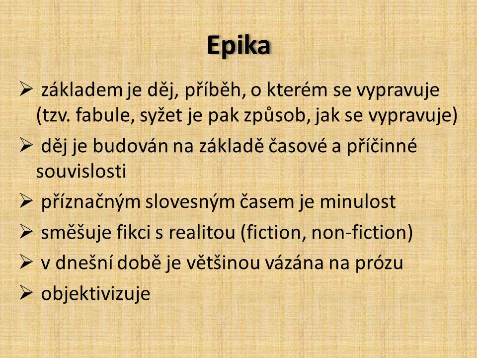 Epika základem je děj, příběh, o kterém se vypravuje (tzv. fabule, syžet je pak způsob, jak se vypravuje)