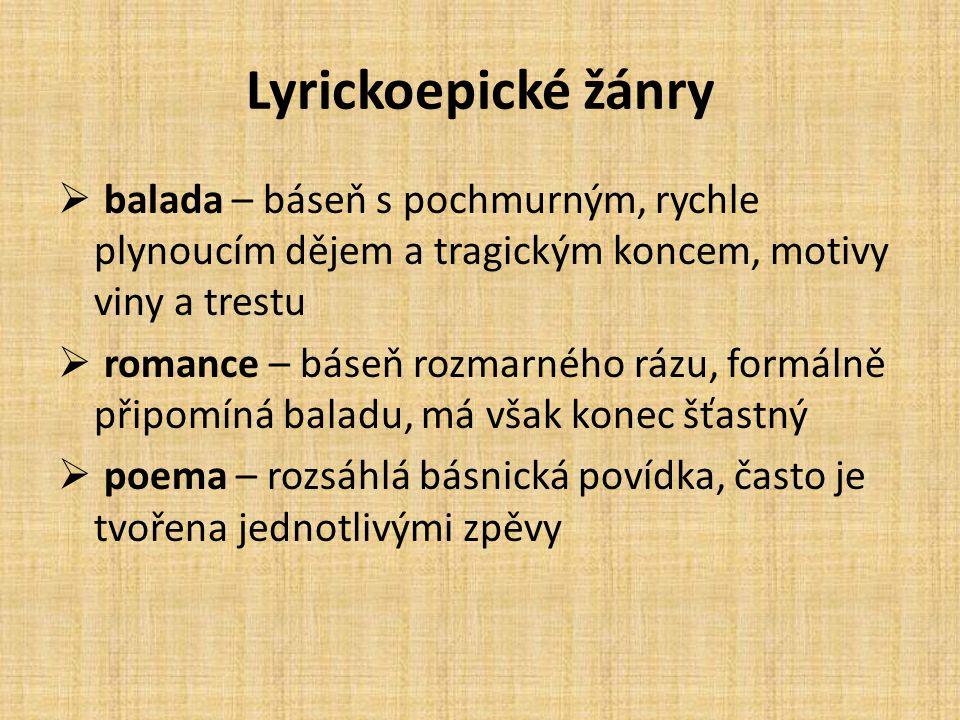 Lyrickoepické žánry balada – báseň s pochmurným, rychle plynoucím dějem a tragickým koncem, motivy viny a trestu.