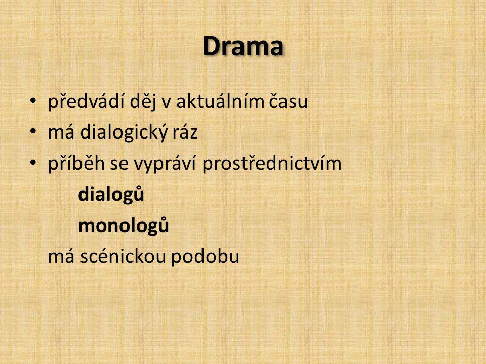 Drama předvádí děj v aktuálním času má dialogický ráz