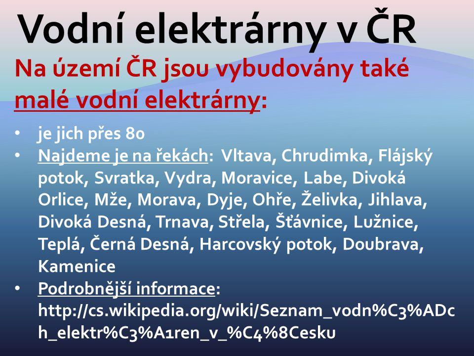Vodní elektrárny v ČR Na území ČR jsou vybudovány také malé vodní elektrárny: je jich přes 80.