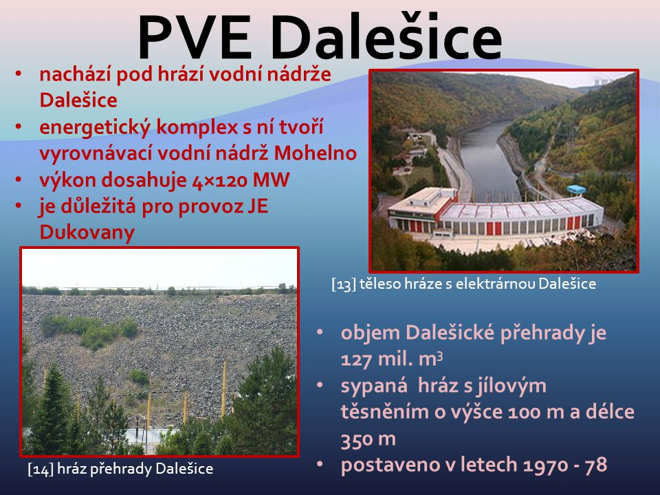 PVE Dalešice nachází pod hrází vodní nádrže Dalešice