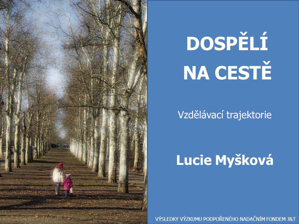 DOSPĚLÍ NA CESTĚ Lucie Myšková Vzdělávací trajektorie