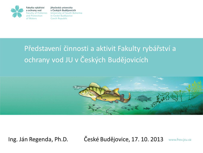 Představení činnosti a aktivit Fakulty rybářství a ochrany vod JU v Českých Budějovicích