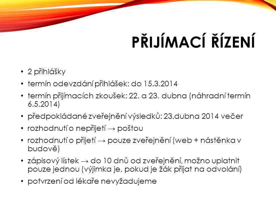 Přijímací řízení 2 přihlášky termín odevzdání přihlášek: do 15.3.2014