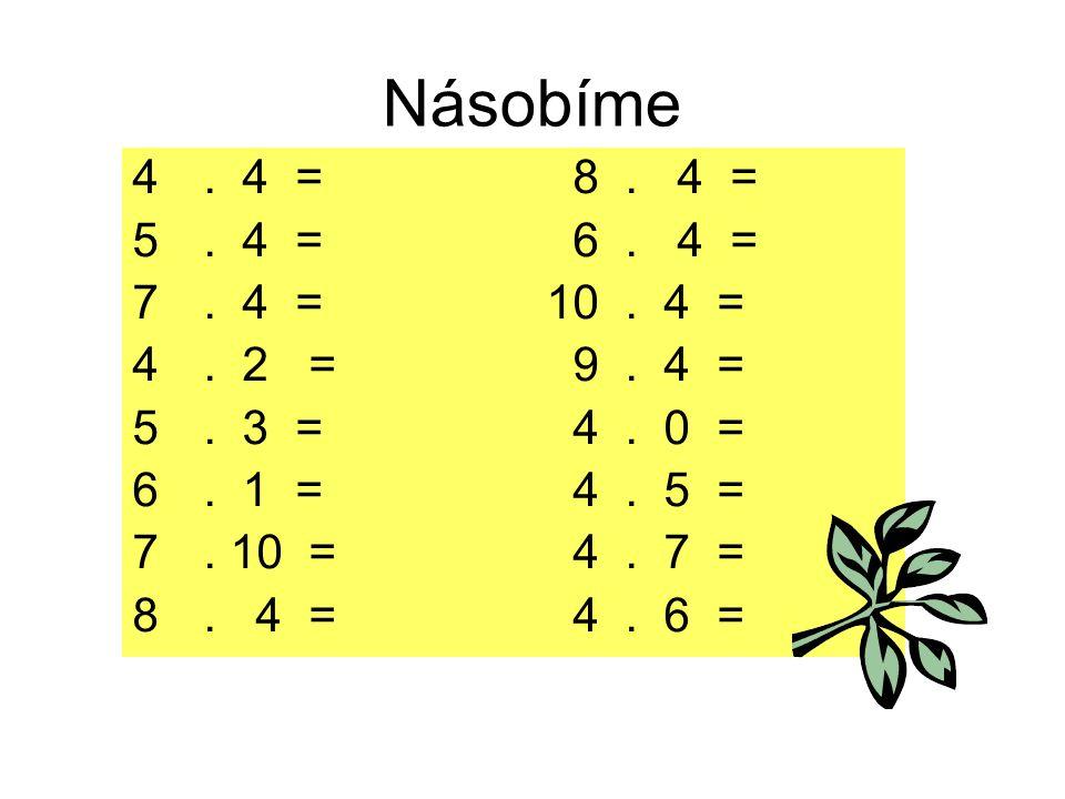Násobíme . 4 = 8 . 4 = . 4 = 6 . 4 = . 4 = 10 . 4 =