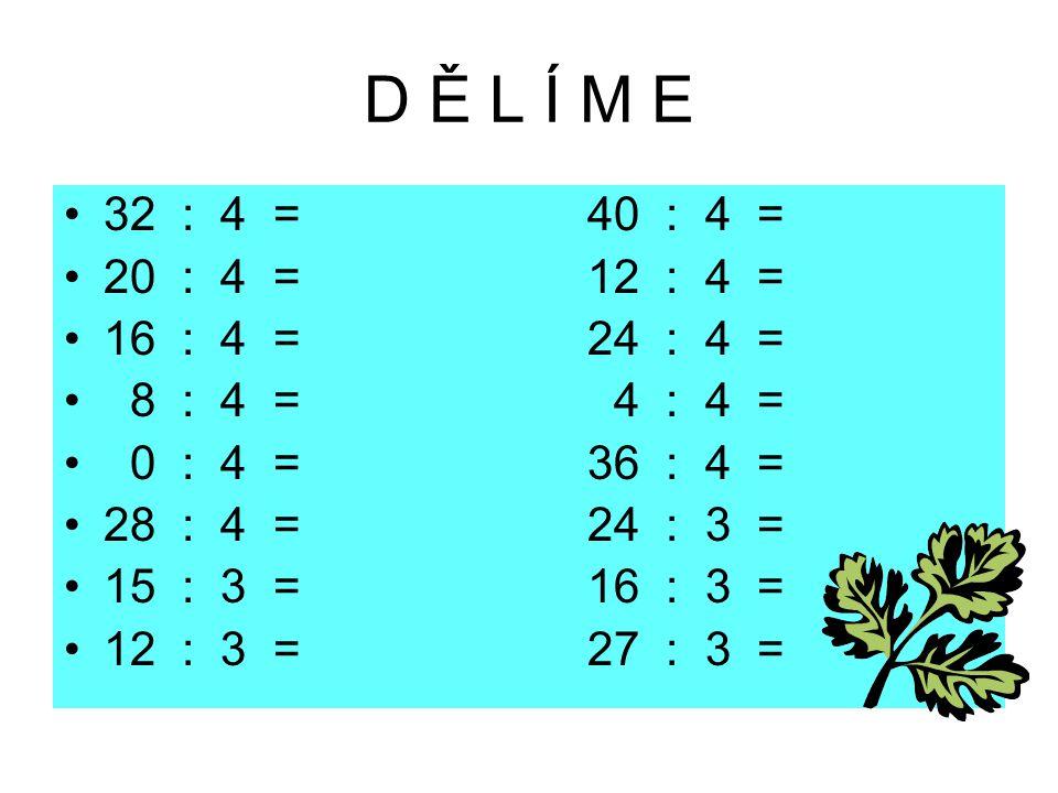 D Ě L Í M E 32 : 4 = 40 : 4 = 20 : 4 = 12 : 4 =