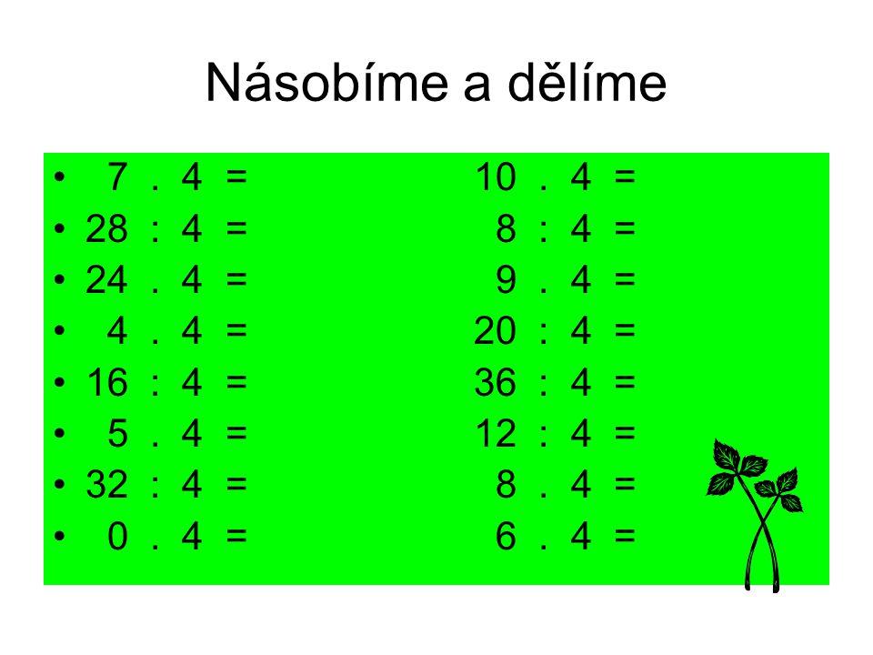 Násobíme a dělíme 7 . 4 = 10 . 4 = 28 : 4 = 8 : 4 = 24 . 4 = 9 . 4 =