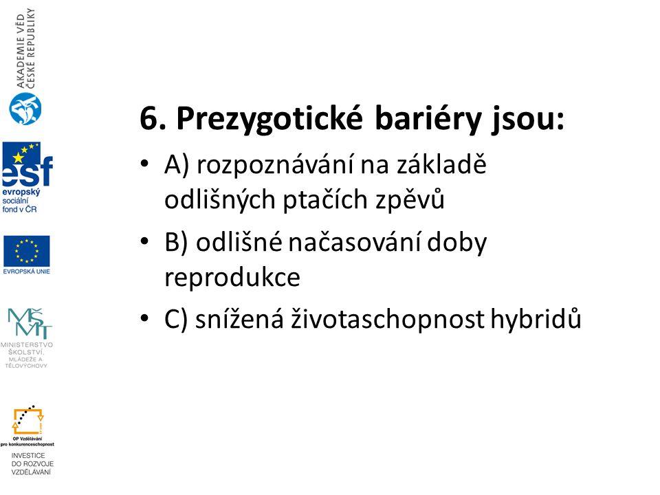 6. Prezygotické bariéry jsou: