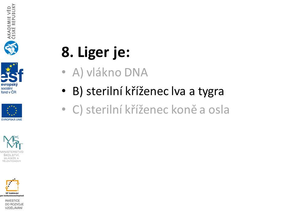 8. Liger je: A) vlákno DNA B) sterilní kříženec lva a tygra