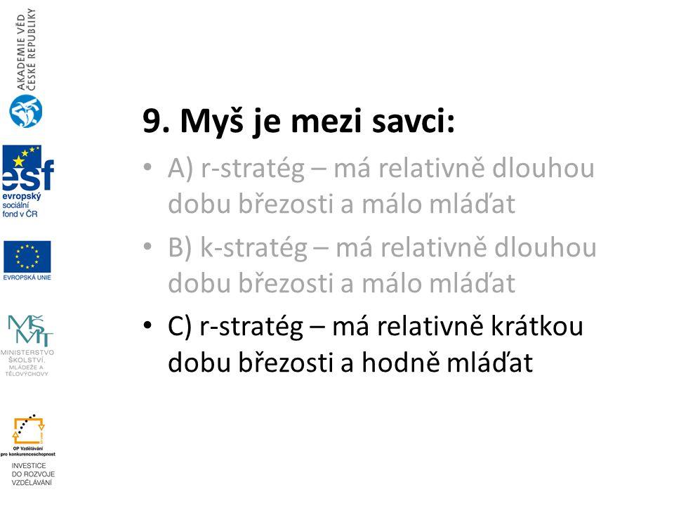 9. Myš je mezi savci: A) r-stratég – má relativně dlouhou dobu březosti a málo mláďat.