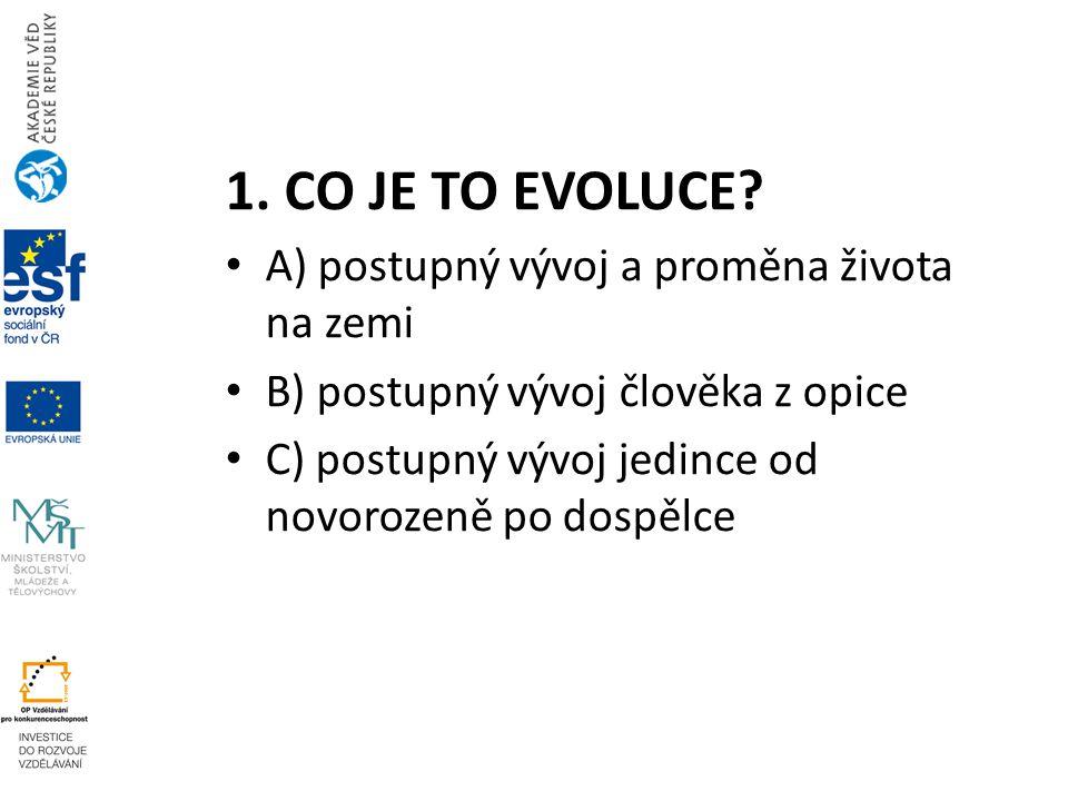 1. CO JE TO EVOLUCE A) postupný vývoj a proměna života na zemi