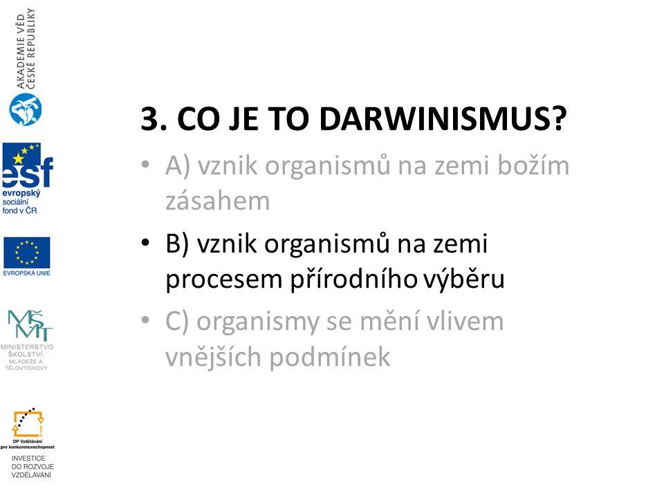 3. CO JE TO DARWINISMUS A) vznik organismů na zemi božím zásahem