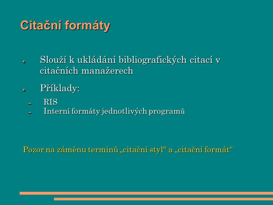 Citační formáty Slouží k ukládání bibliografických citací v citačních manažerech. Příklady: RIS.