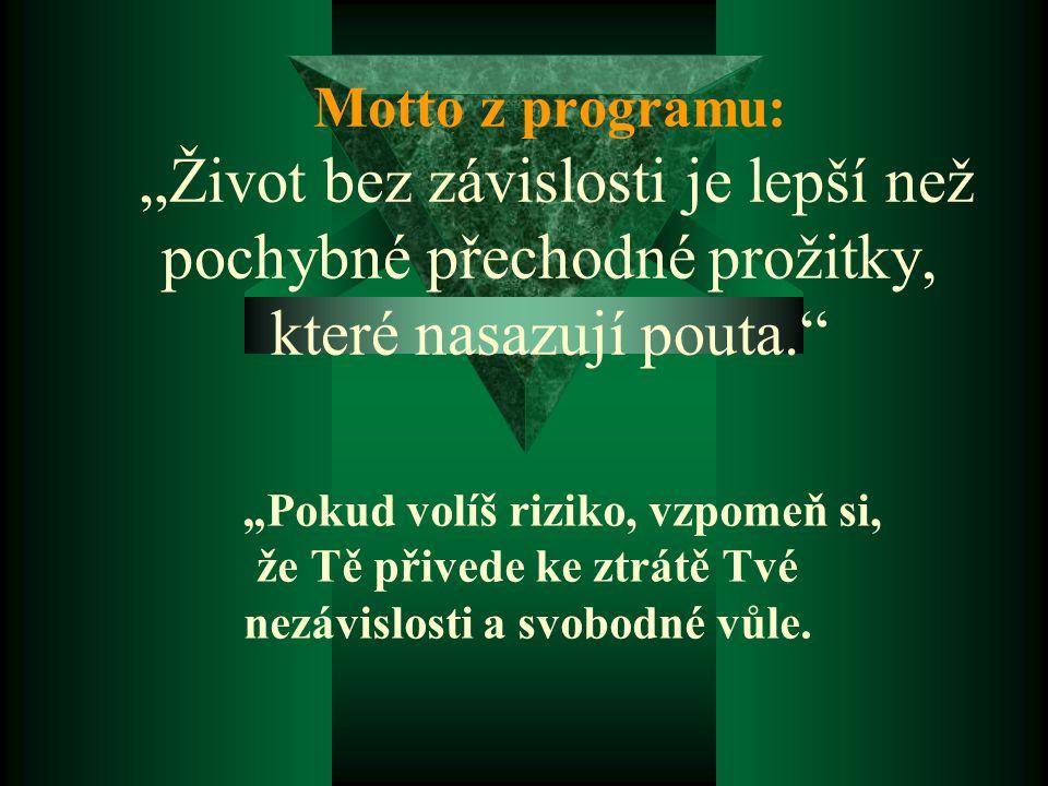 """Motto z programu: """"Život bez závislosti je lepší než pochybné přechodné prožitky, které nasazují pouta."""