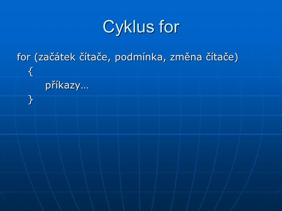 Cyklus for for (začátek čítače, podmínka, změna čítače) { příkazy… }
