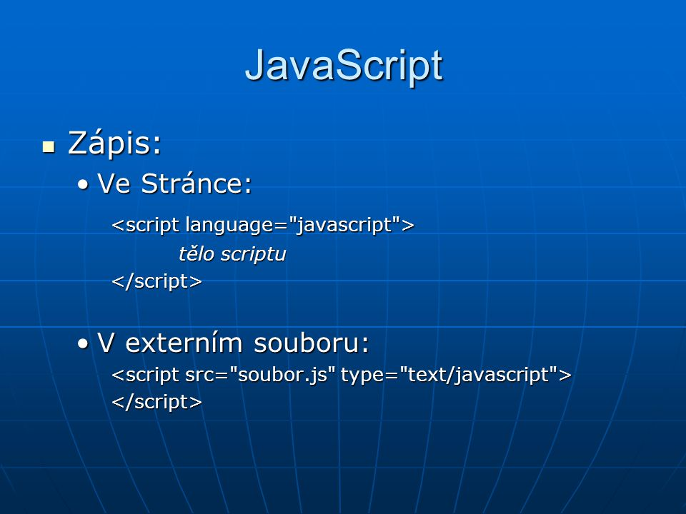 JavaScript Zápis: Ve Stránce: <script language= javascript >