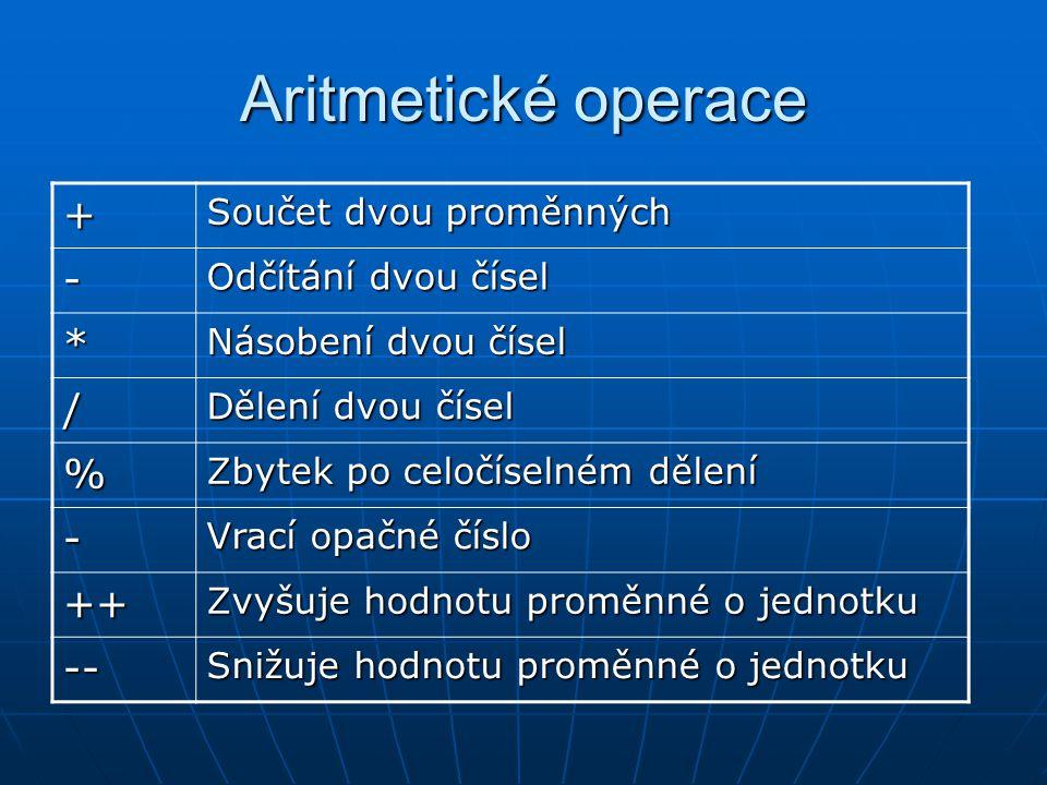 Aritmetické operace + - * / % ++ -- Součet dvou proměnných