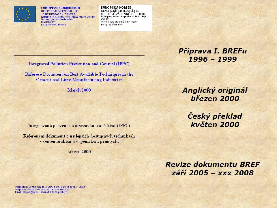 Příprava I. BREFu 1996 – 1999. Anglický originál. březen 2000. Český překlad. květen 2000. Revize dokumentu BREF.