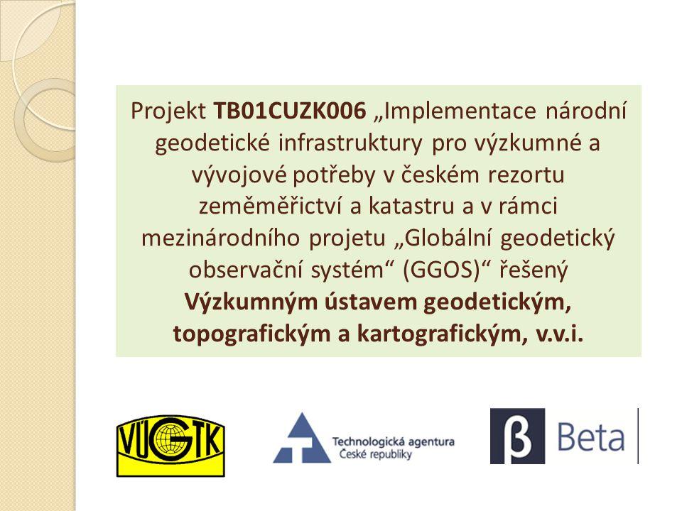 """Projekt TB01CUZK006 """"Implementace národní geodetické infrastruktury pro výzkumné a vývojové potřeby v českém rezortu zeměměřictví a katastru a v rámci mezinárodního projetu """"Globální geodetický observační systém (GGOS) řešený Výzkumným ústavem geodetickým, topografickým a kartografickým, v.v.i."""