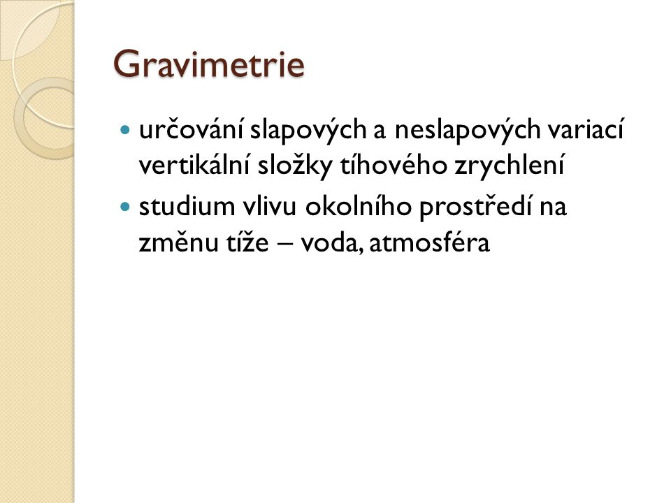 Gravimetrie určování slapových a neslapových variací vertikální složky tíhového zrychlení.