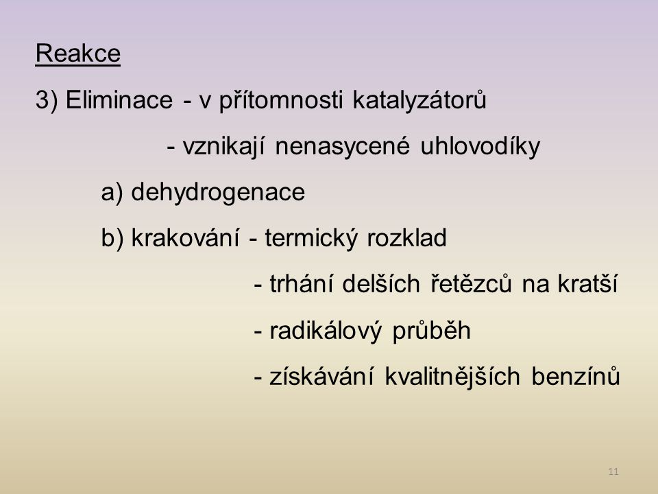Reakce 3) Eliminace - v přítomnosti katalyzátorů. - vznikají nenasycené uhlovodíky. a) dehydrogenace.