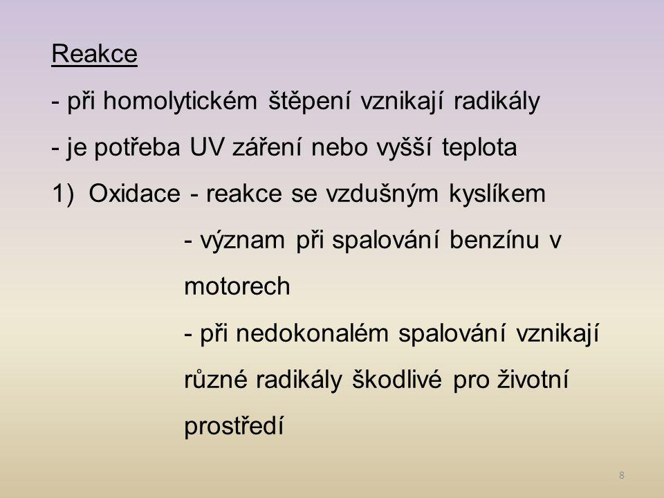 Reakce - při homolytickém štěpení vznikají radikály. - je potřeba UV záření nebo vyšší teplota. Oxidace - reakce se vzdušným kyslíkem.