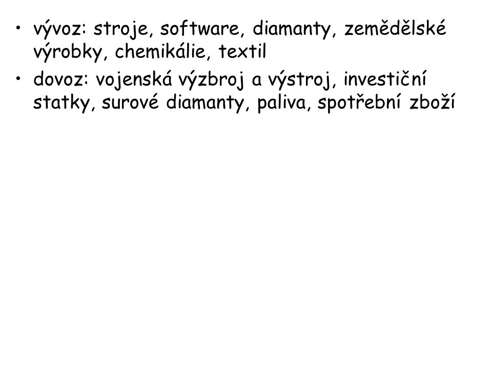 vývoz: stroje, software, diamanty, zemědělské výrobky, chemikálie, textil