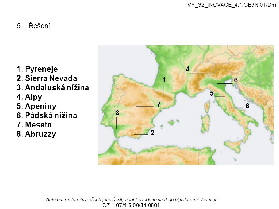 1. Pyreneje 2. Sierra Nevada 3. Andaluská nížina 4. Alpy 5. Apeniny