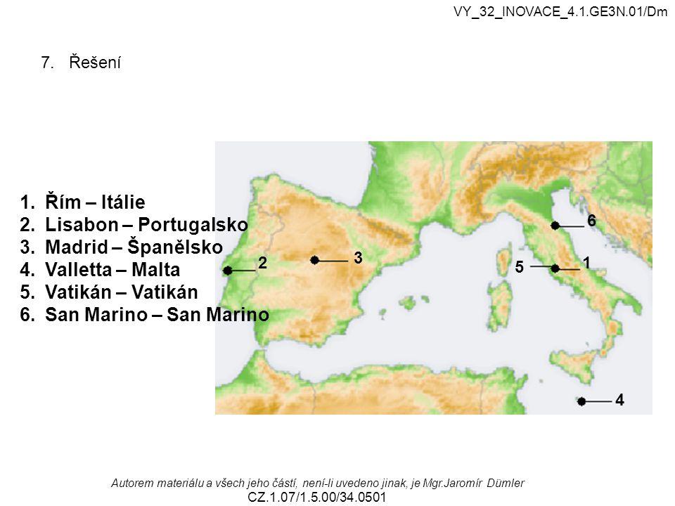 Řím – Itálie Lisabon – Portugalsko Madrid – Španělsko Valletta – Malta