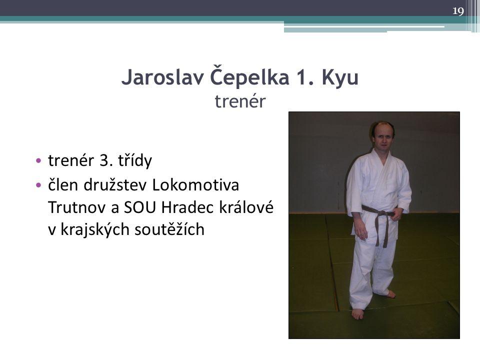 Jaroslav Čepelka 1. Kyu trenér