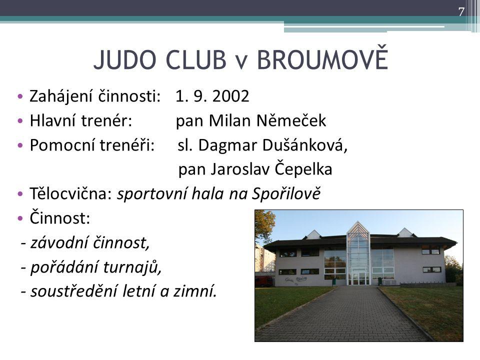 JUDO CLUB v BROUMOVĚ Zahájení činnosti: 1. 9. 2002