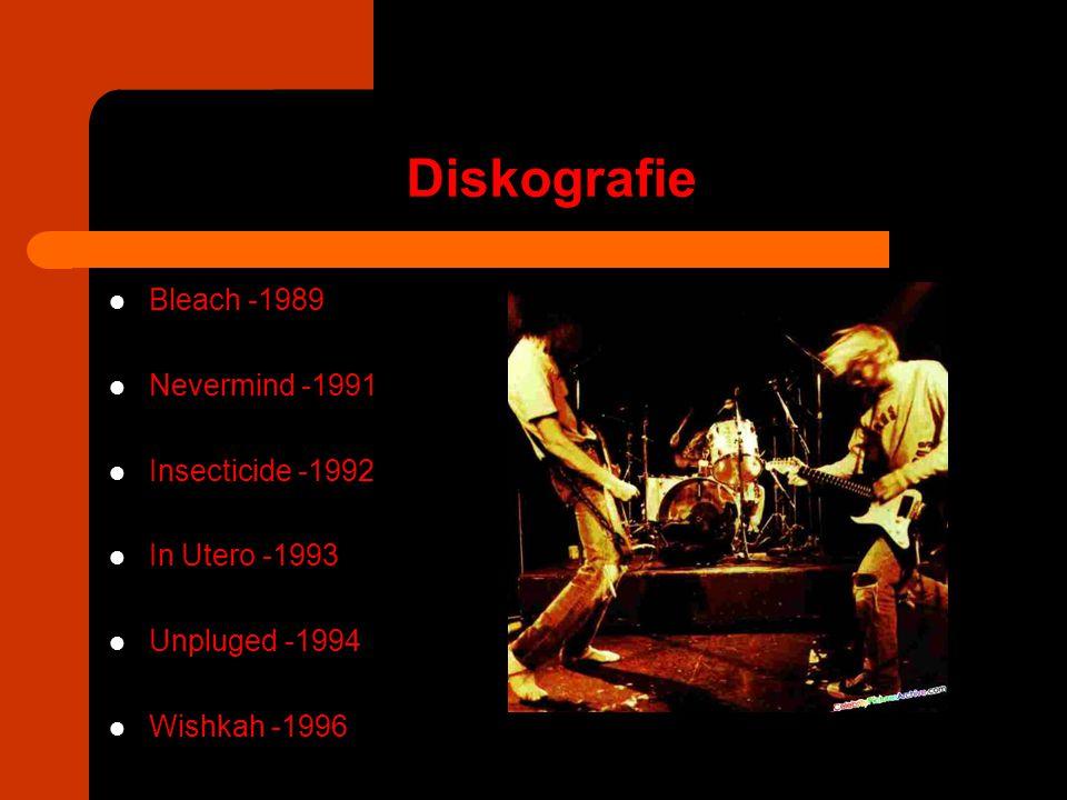 Diskografie Bleach -1989 Nevermind -1991 Insecticide -1992