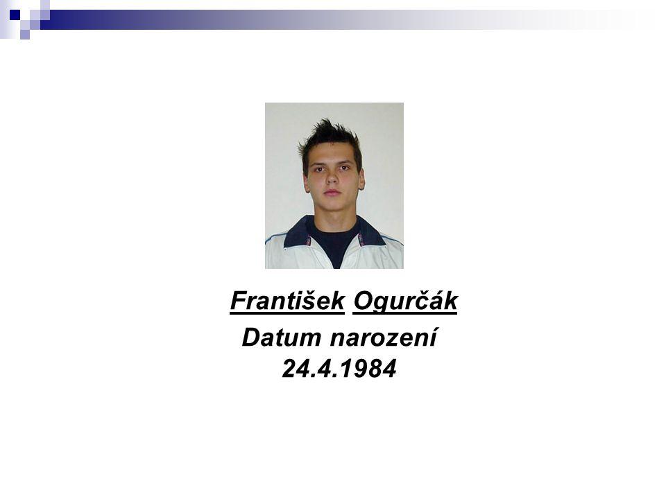 František Ogurčák Datum narození 24.4.1984