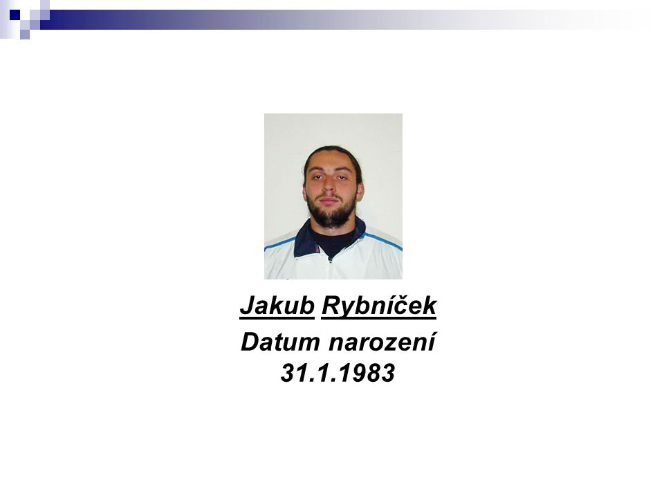 Jakub Rybníček Datum narození 31.1.1983