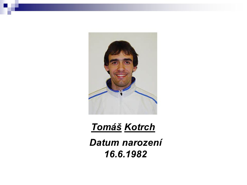 Tomáš Kotrch Datum narození 16.6.1982