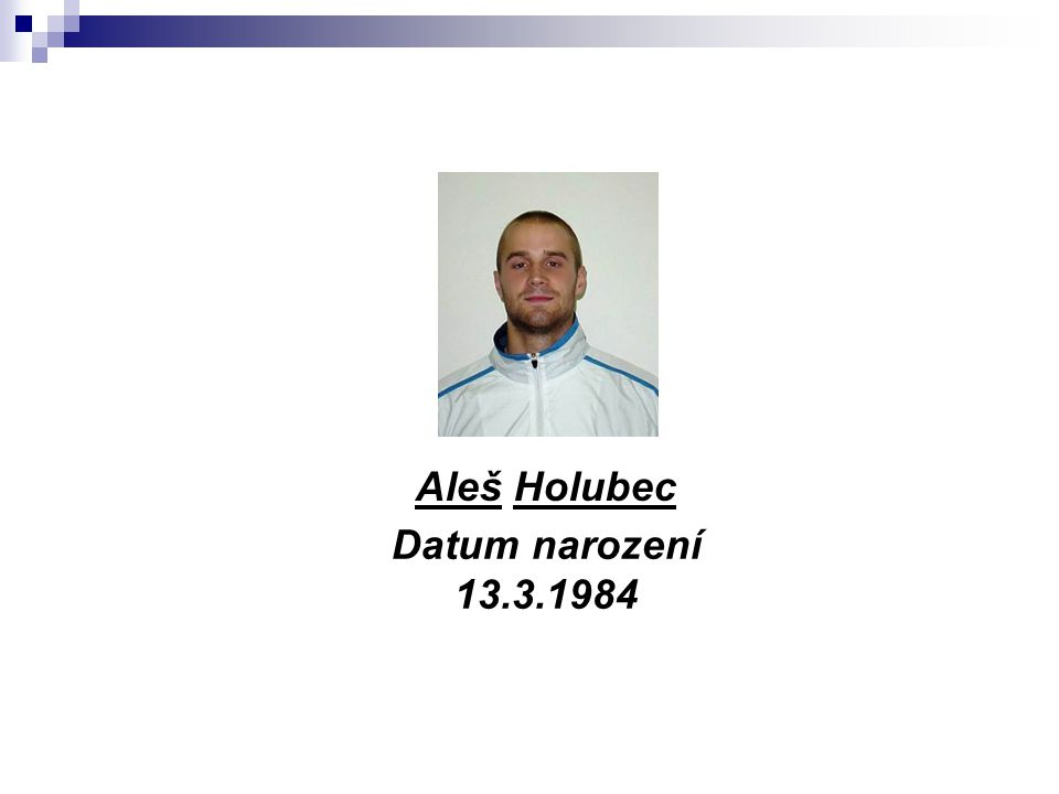 Aleš Holubec Datum narození 13.3.1984