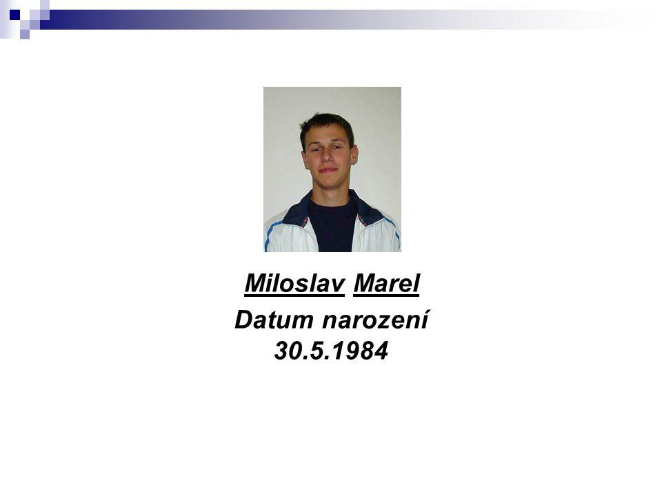 Miloslav Marel Datum narození 30.5.1984