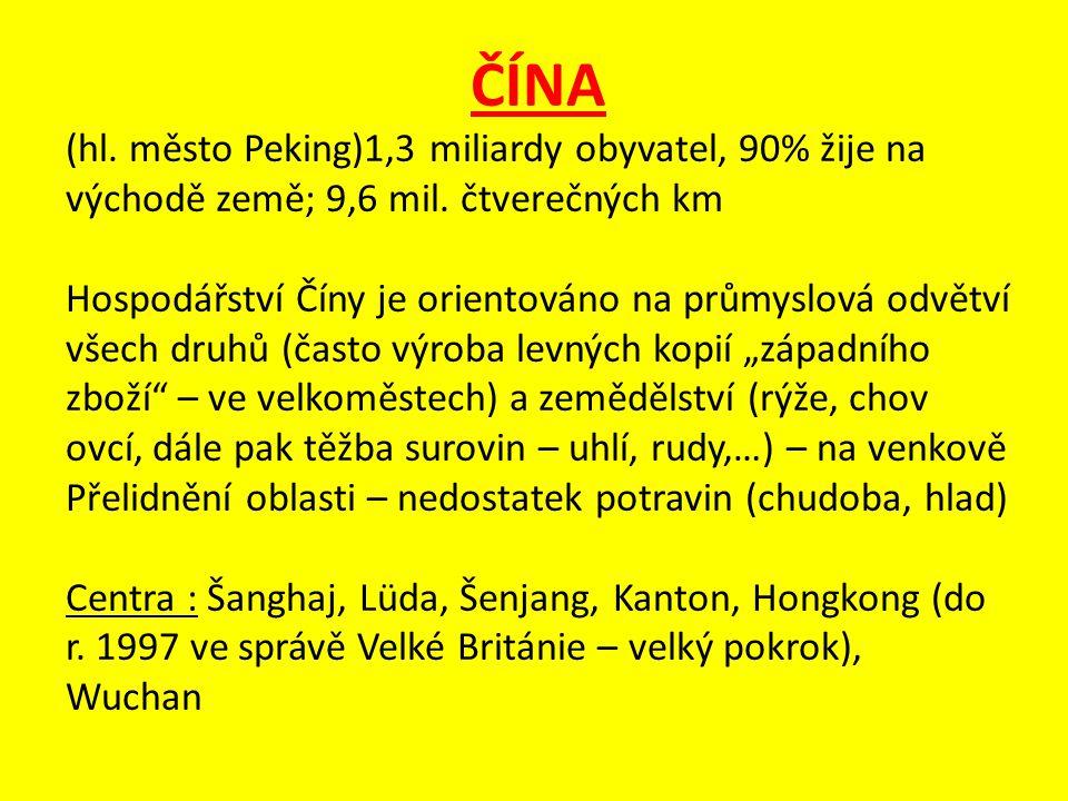 ČÍNA (hl. město Peking)1,3 miliardy obyvatel, 90% žije na východě země; 9,6 mil. čtverečných km.