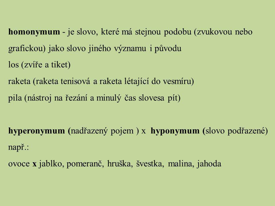 homonymum - je slovo, které má stejnou podobu (zvukovou nebo grafickou) jako slovo jiného významu i původu