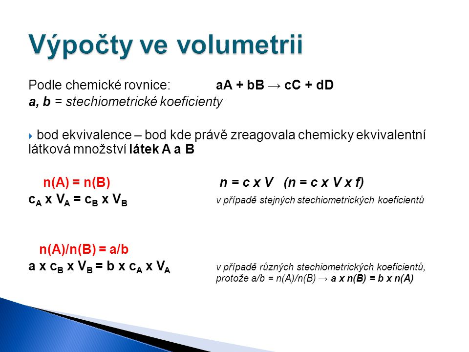 Výpočty ve volumetrii Podle chemické rovnice: aA + bB → cC + dD