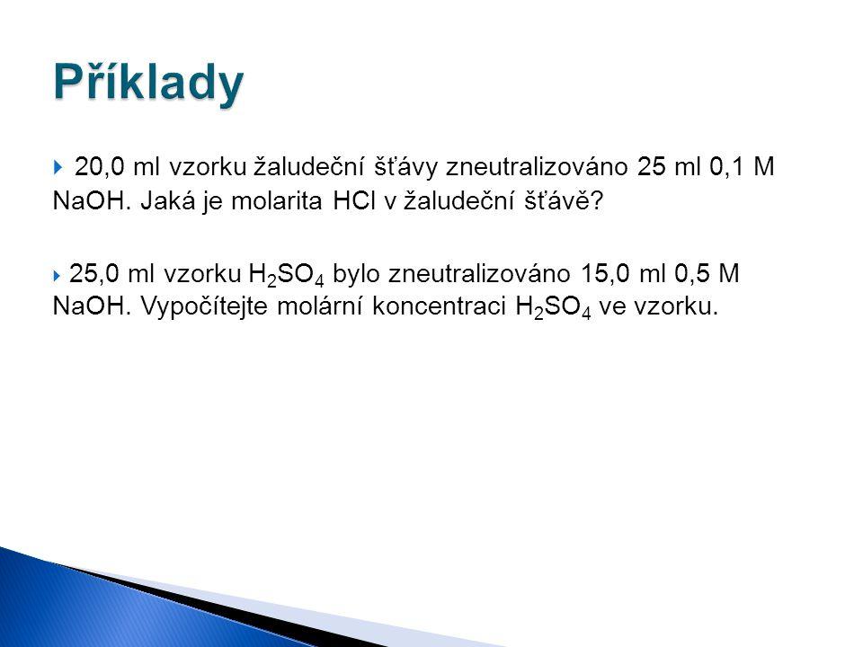 Příklady 20,0 ml vzorku žaludeční šťávy zneutralizováno 25 ml 0,1 M NaOH. Jaká je molarita HCl v žaludeční šťávě