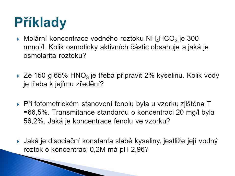 Příklady Molární koncentrace vodného roztoku NH4HCO3 je 300 mmol/l. Kolik osmoticky aktivních částic obsahuje a jaká je osmolarita roztoku