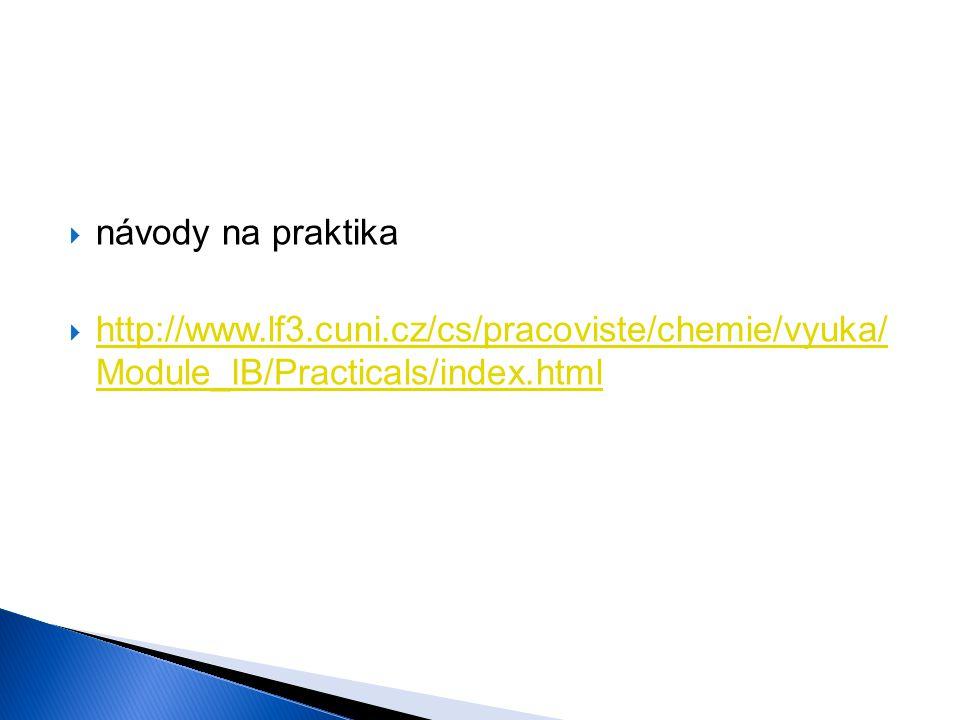 návody na praktika http://www.lf3.cuni.cz/cs/pracoviste/chemie/vyuka/ Module_IB/Practicals/index.html.