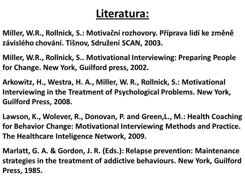 Literatura: Miller, W.R., Rollnick, S.: Motivační rozhovory. Příprava lidí ke změně závislého chování. Tišnov, Sdružení SCAN, 2003.