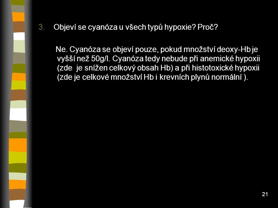 3. Objeví se cyanóza u všech typů hypoxie Proč