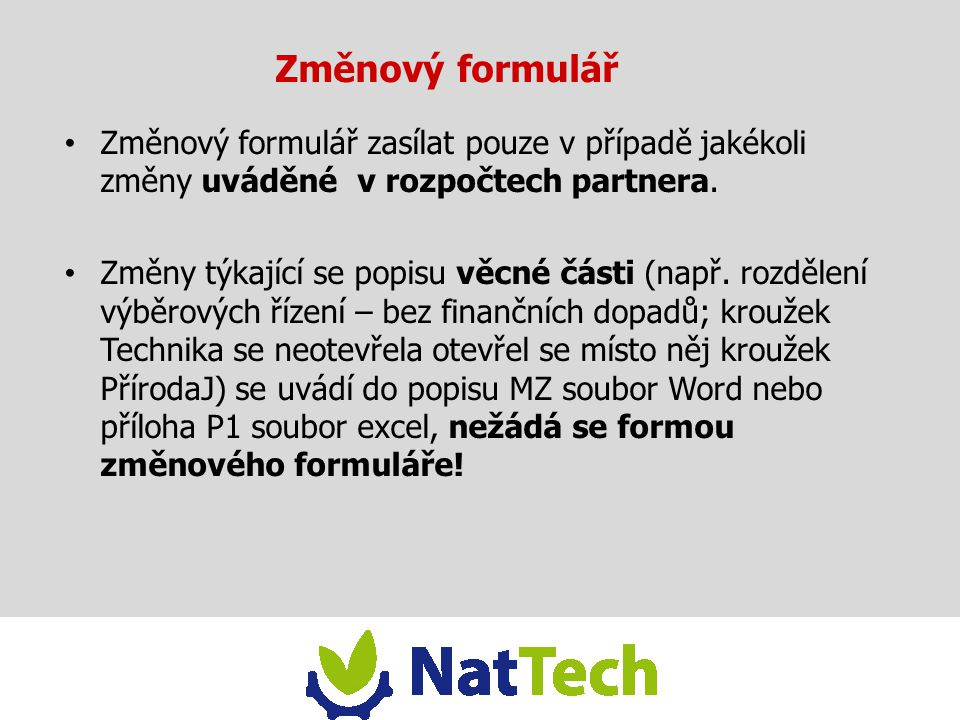 Změnový formulář Změnový formulář zasílat pouze v případě jakékoli změny uváděné v rozpočtech partnera.